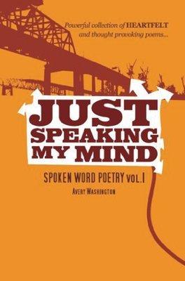 Just Speaking My Mind: Spoken Word Poetry Vol.1