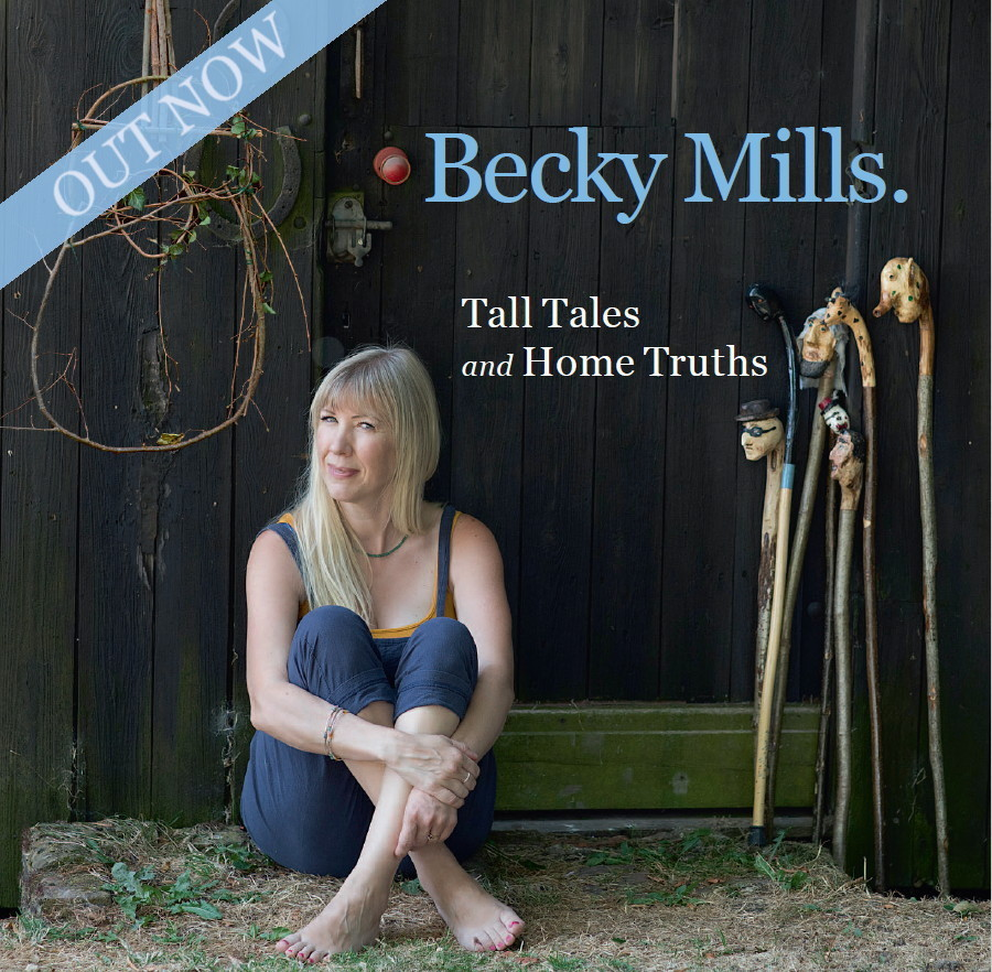 "*NEW* Becky Mills : ""Tall Tales and Home Truths"""