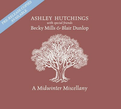 """Ashley Hutchings with special friends Becky Mills & Blair Dunlop : """"A Midwinter Miscellany"""" (CD) (2020)"""