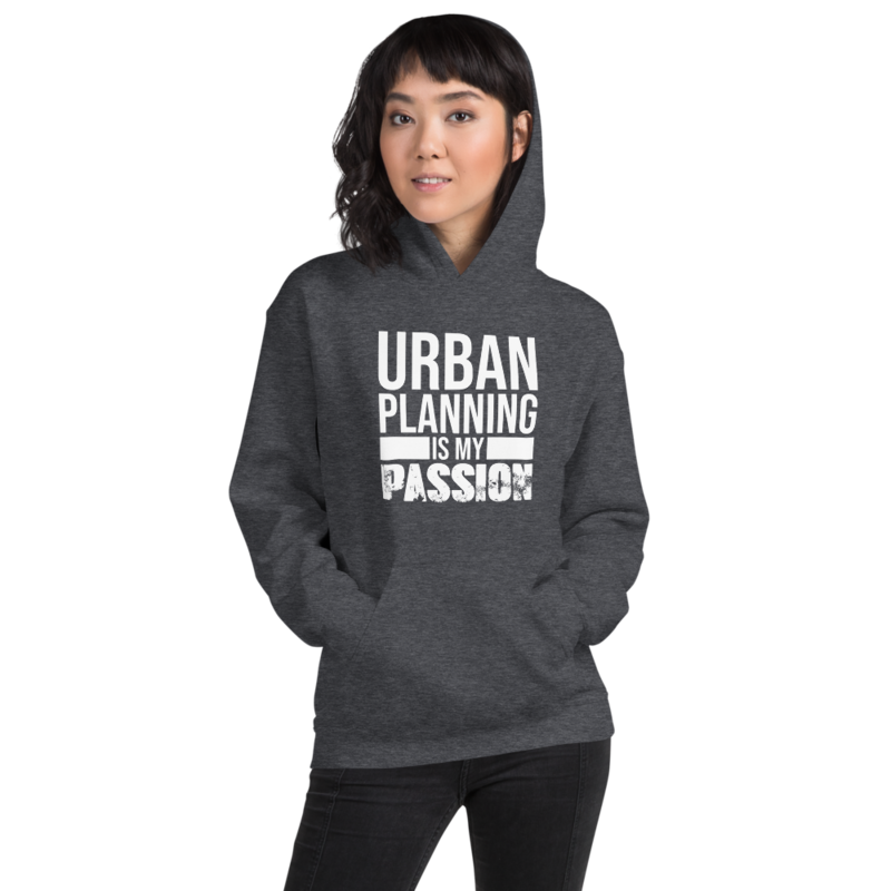 Urban Planning Is My Passion - Unisex Hoodie