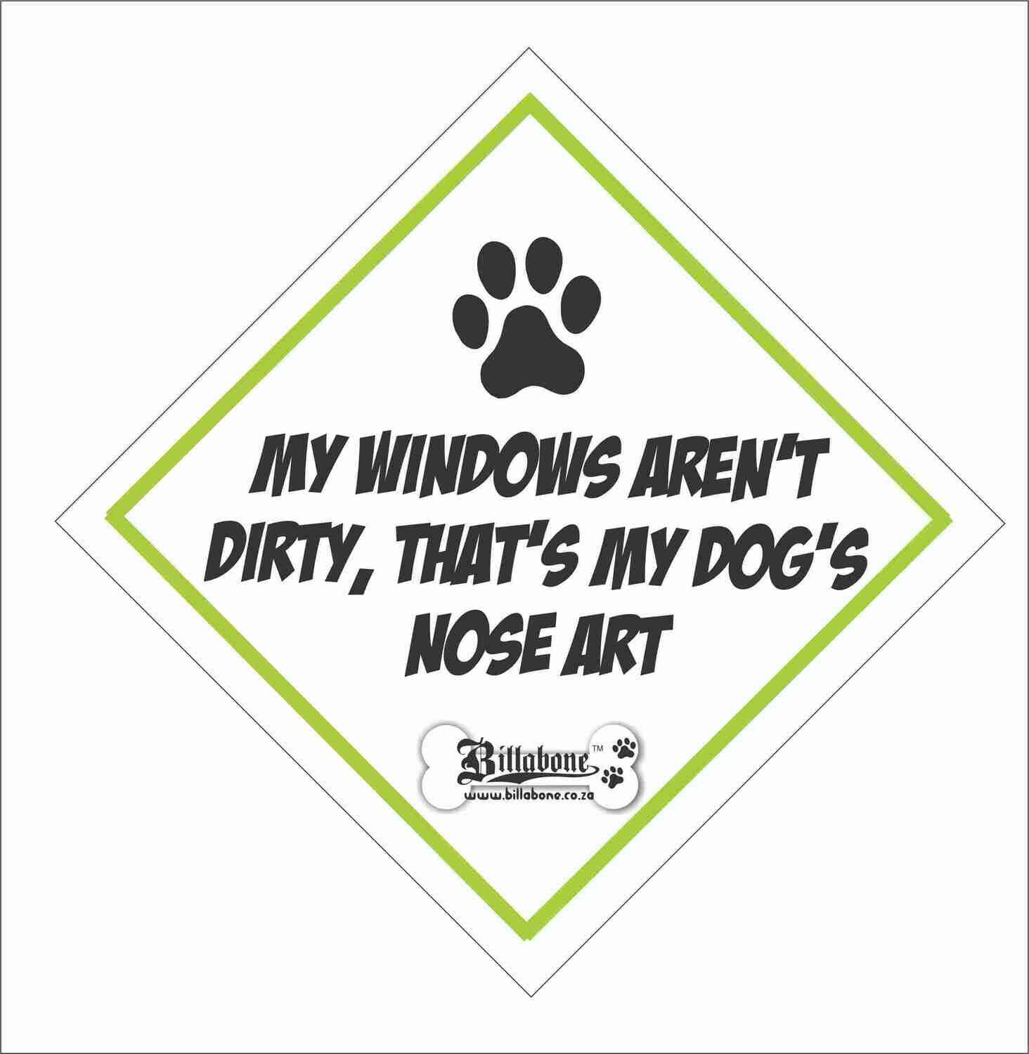 My Windows aren't dirty, that's my dog's nose art - Car Sign or Sticker