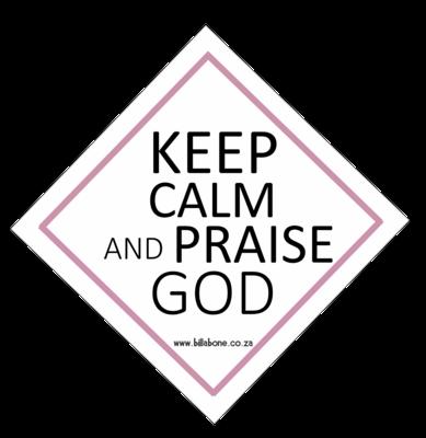 Keep Calm and Praise God Car Sign or Vinyl Sticker