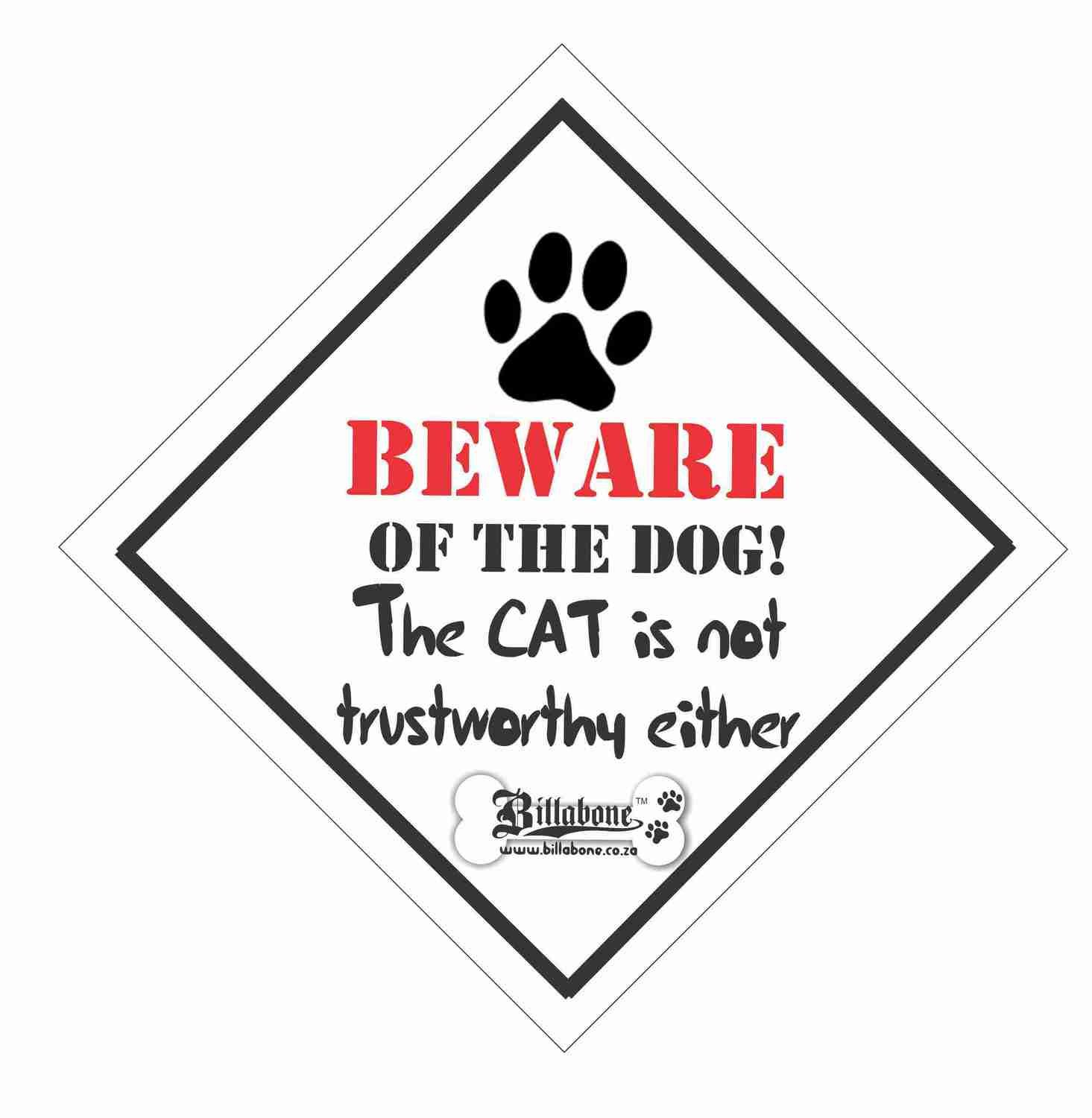 Beware of the Dog the cat is not trustworthy either - Car Sign or Sticker