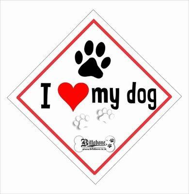 I love my dog Car Sign or Sticker