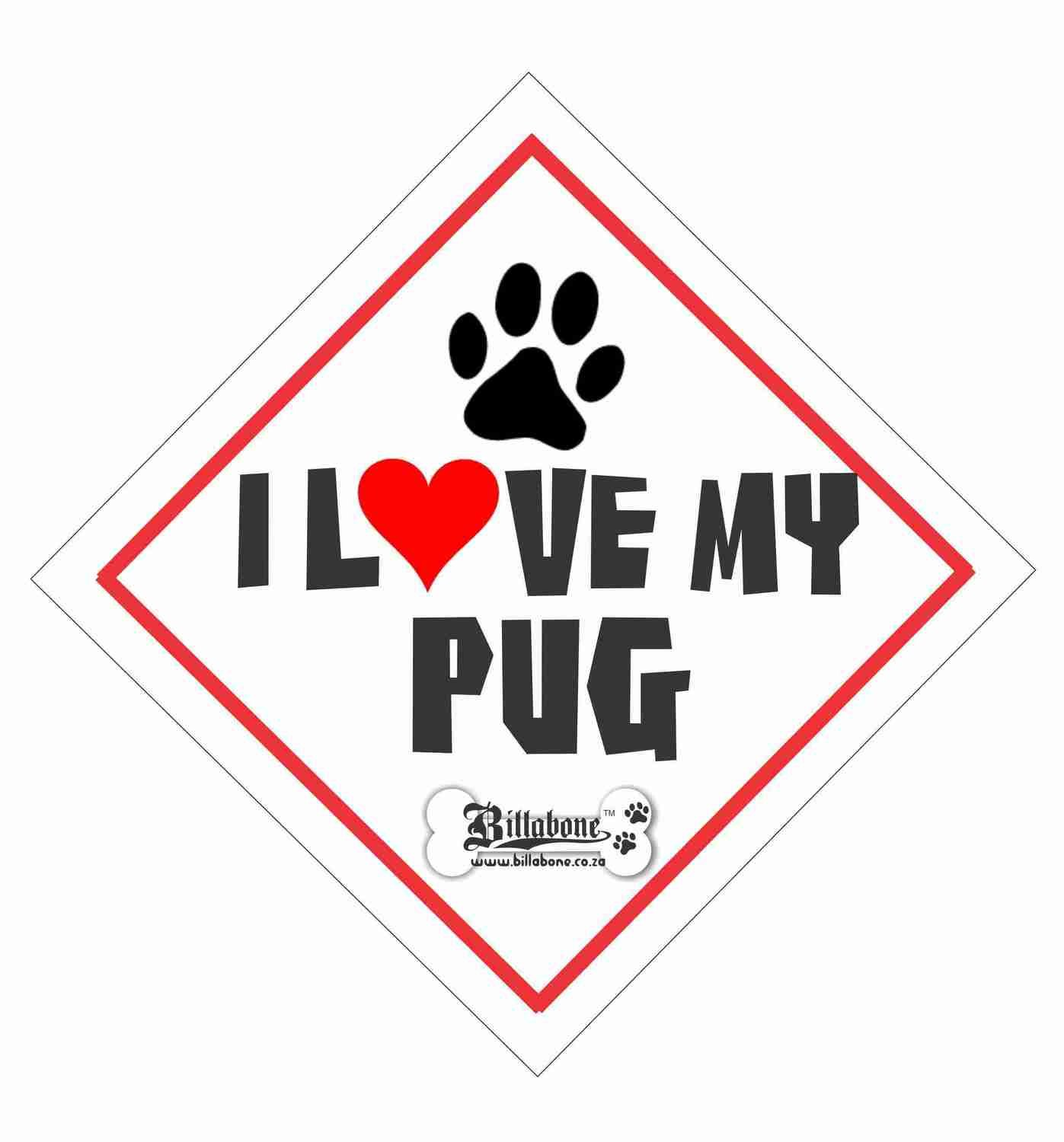 I love my Pug On Board Sign or Sticker