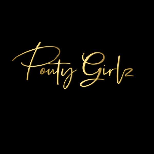 Pouty Girlz