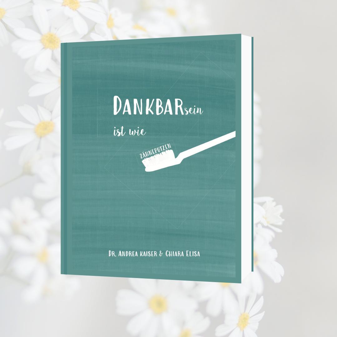 //VORBESTELLUNG// Dankbar sein ist wie Zähneputzen | Buch von Dr. Andrea Kaiser & Chiara Elisa