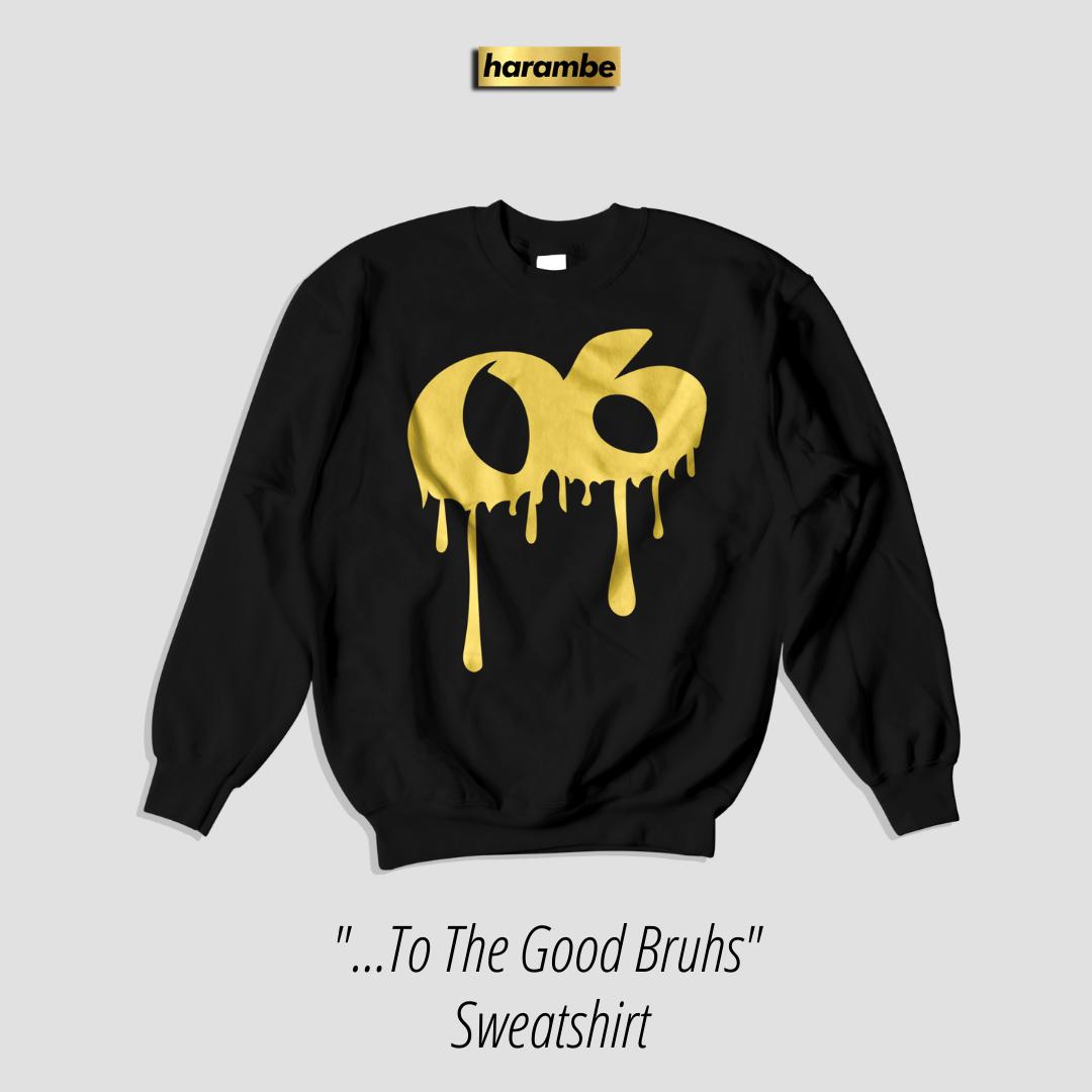 TO THE GOOD BRUHS... [Sweatshirt]