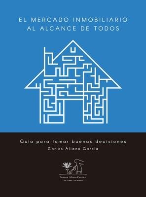 El mercado inmobiliario al alcance de todos. Guía para tomar buenas decisiones