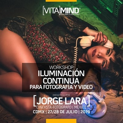 "06 WORKSHOP: ""Iluminación con Luz Contínua para Fotografía y Video"" 27 y 28 de Julio 2019"