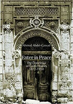 Enter in Peace: The Doorways of Cairo Homes, 1872–1950