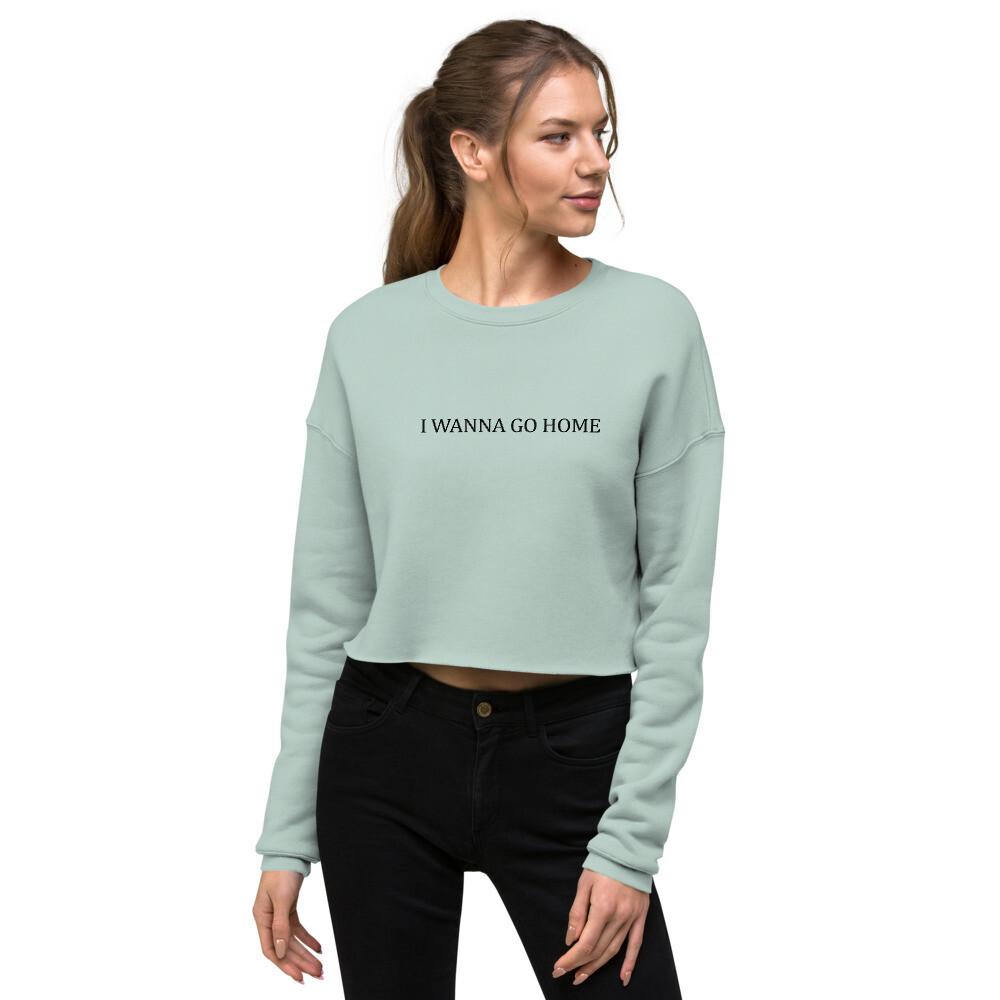 I Wanna Go Home Crop Sweatshirt