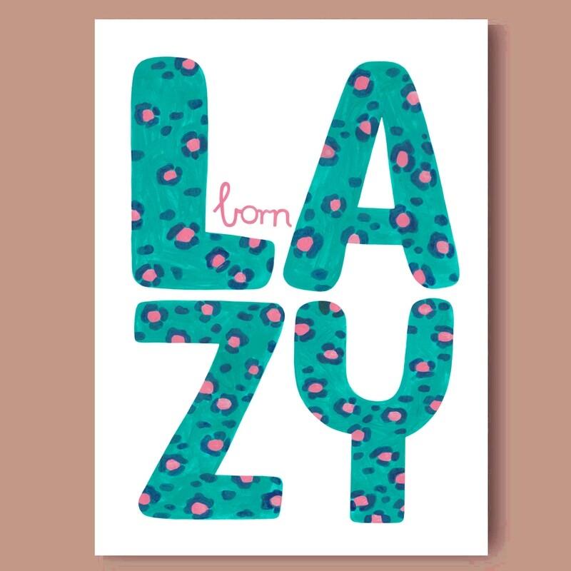 BORN LAZY print