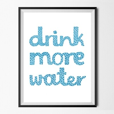 DRINK MORE WATER print