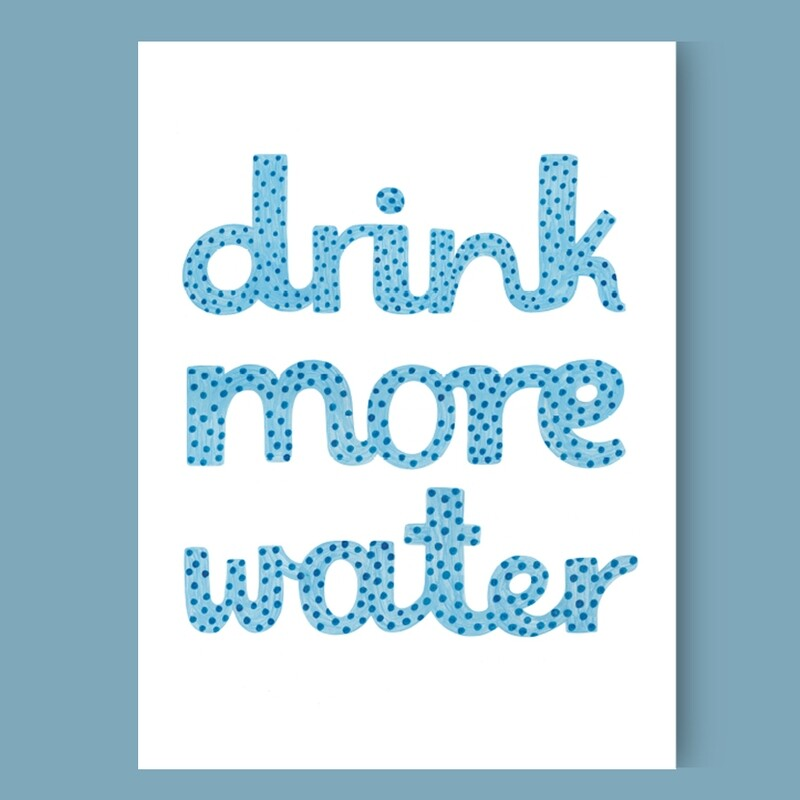 DRINK MORE WATER print