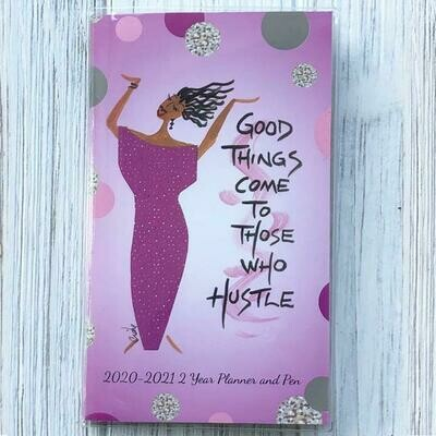 GOOD THINGS COME TO THOSE WHO HUSTLE 2020 – 2021 TWO YEAR PLANNER