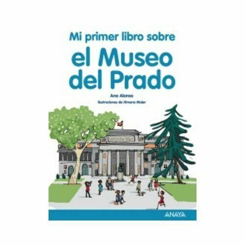 Mi Primer Libro Sobre el Museo del Prado. 5 Años. Anaya