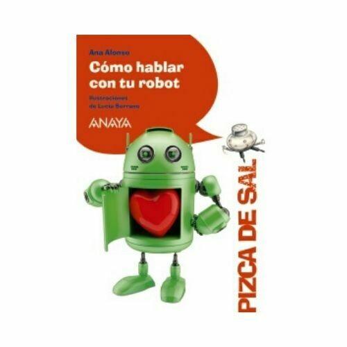Como Hablar con tu Robot (8 Años). Pizca de Sal. Anaya