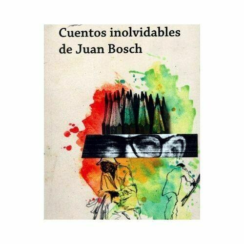 Cuentos Inolvidables de Juan Bosch. Melania Rondon. Loqueleo - Santillana