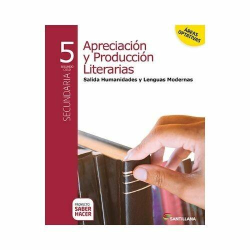 Apreciacion y Produccion Literatura Modernas 5. Secundaria. Serie Saber Hacer. Santillana