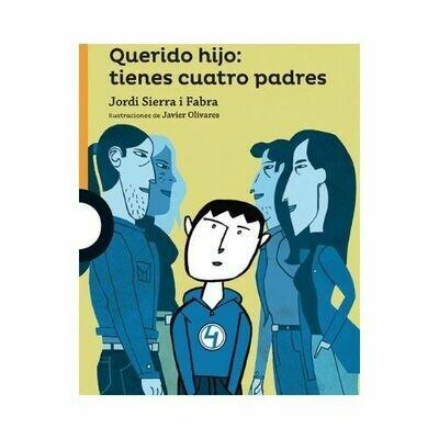 Querido Hijo: Tienes Cuatro Padres. Jordi Sierra. Loqueleo - Santillana