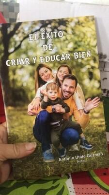 El éxito de criar y educar bien, Antonio Utate Guzmán