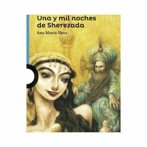 Una y Mil Noches de Sherezada. Ana Maria Shua. Loqueleo - Santillana