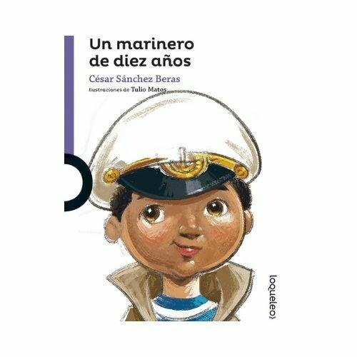 Un Marinero de Diez Años. Cesar Sanchez Beras. Loqueleo - Santillana