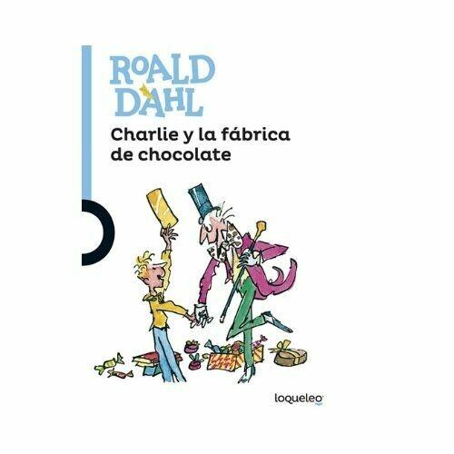 Charlie y la Fabrica de Chocolate. Roald Dahl. Loqueleo - Santillana