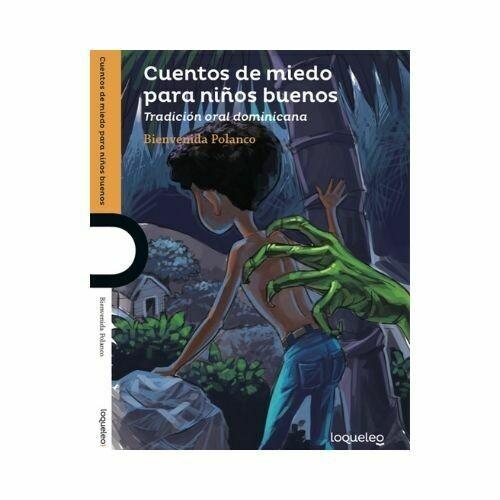 Cuentos de Miedo para Niños Buenos. Bienvenida Polanco. Loqueleo - Santillana