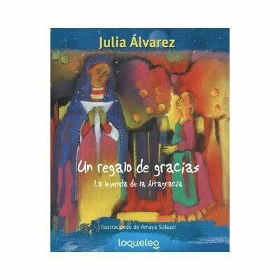Un Regalo de Gracias. Julia Alvarez. Loqueleo - Santillana