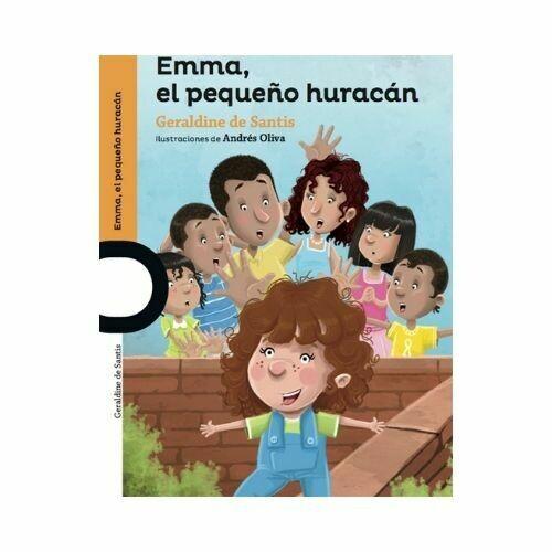 Emma, El Pequeño Huracan. Geraldine De Santis. Loqueleo - Santillana