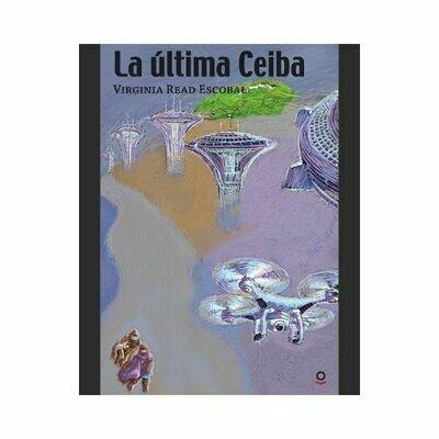 La Ultima Ceiba. Virgina Read Escobal. Loqueleo. Santillana