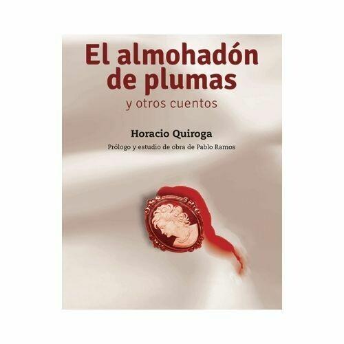 El Almohadon de Plumas y Otros Cuentos. Horacio Quiroga. Loqueleo - Santillana