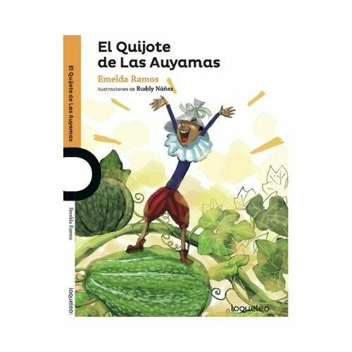 El Quijote de las Auyamas. Emelda Ramos. Loqueleo - Santillana
