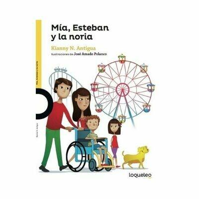Mia, Estevan y la Noria. Kianny N. Antigua. Loqueleo. Santillana