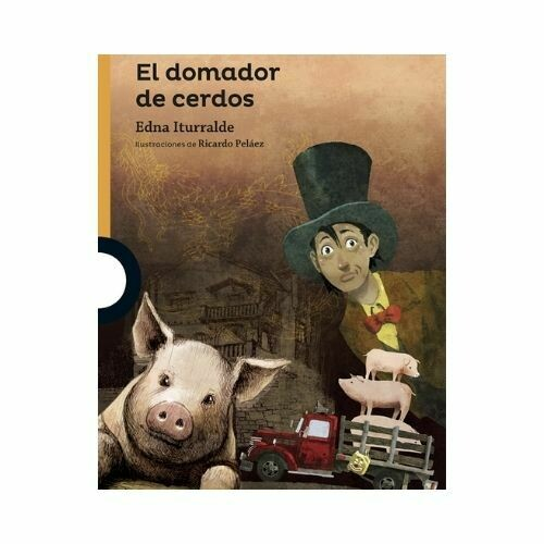 El Domador de Cerdos. Edna Iturralde. Loqueleo - Santillana
