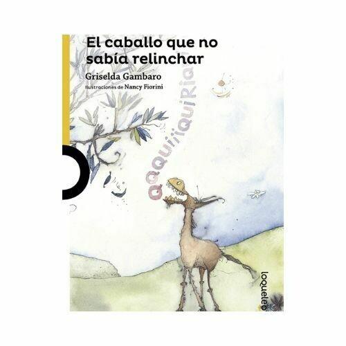 El Caballo que no Sabia Relinchar. Griselda Gambaro. Loqueleo - Santillana