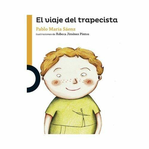 El Viaje del Trapecista. Pablo Maria Saenz. Loqueleo - Santillana