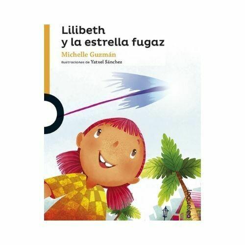Lilibeth y la Estrella Fugaz. Michelle Guzman. Loqueleo - Santillana