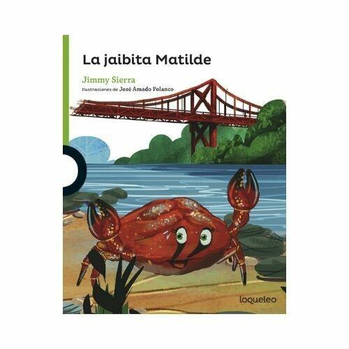 La Jaibita Matilde. Jimmy Sierra. Loqueleo - Santillana