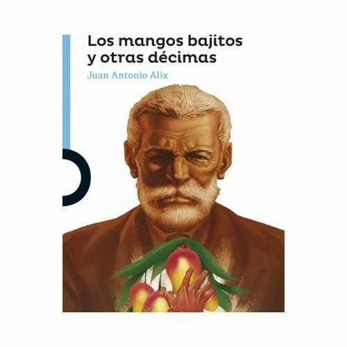 Los Mangos Bajitos y otras Decimas. Juan Antonio Alix. Loqueleo - Santillana
