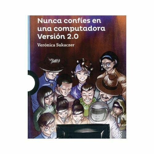 Nunca Confies en una Computadora. Veronica Sukaczer. Loqueleo - Santillana