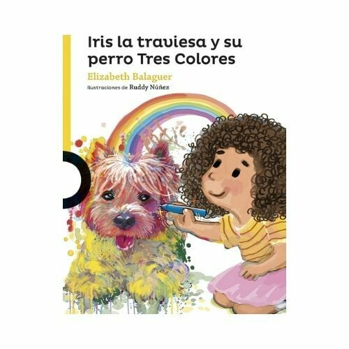 Iris la Traviesa y su Perro Tres Colores. Elizabeth Balaguer. Loqueleo - Santillana