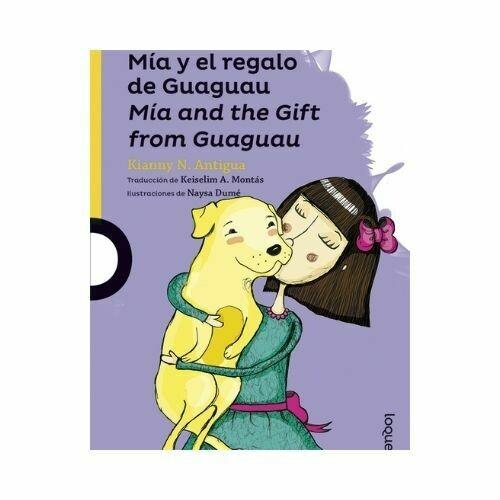 Mia y el Regalo del Guaguau. Kianny N. Antigua. Loqueleo - Santillana