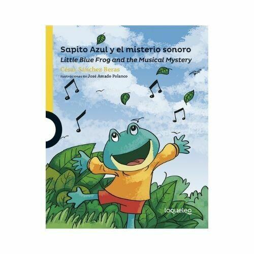Sapito Azul y el Misterio Sonoro. Cesar Sanchez Beras. Loqueleo - Santillana