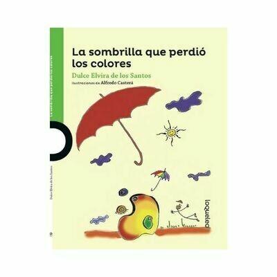 La Sombrilla que Perdio los Colores. Dulce Elvira De Los Santos. Loqueleo - Santillana
