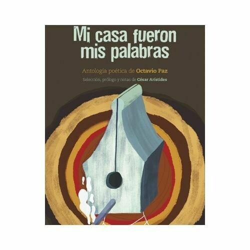 Mi Casa fueron mis Palabras. Octavio Paz Lozano. Loqueleo - Santillana