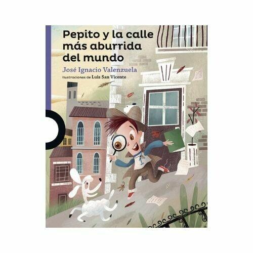 Pepito y la Calle mas Aburrida del Mundo. Jose Valenzuela. Loqueleo - Santillana