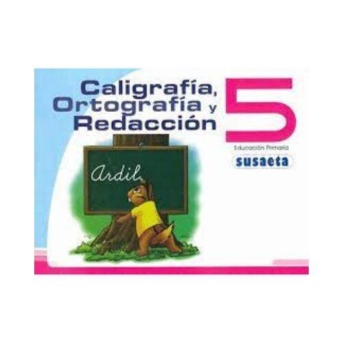 Caligrafia, Ortografia y Redaccion 5. Primaria. Susaeta
